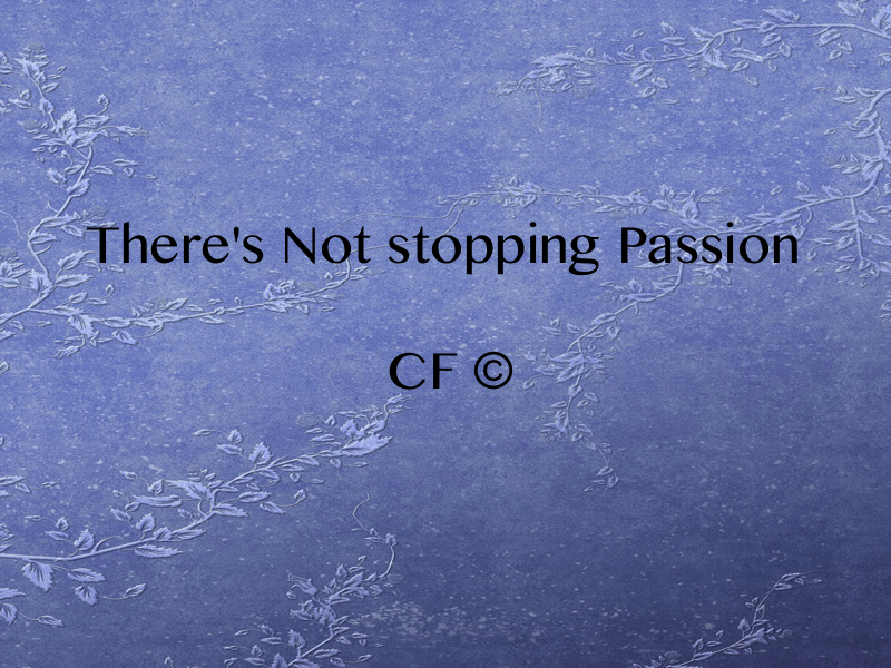 There's No stopping passion